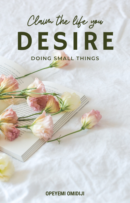 claim the life you desire doing small things